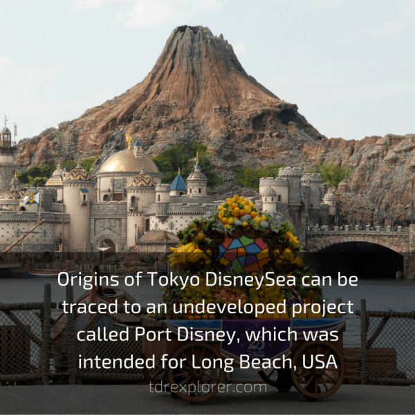 Origins of Tokyo DisneySea can be traced to an undeveloped project called Port Disney, which was intended for Long Beach, USA