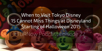 TDRNow Podcast Episode 22 – When to Visit Tokyo Disney Resort and Things You Cannot Miss