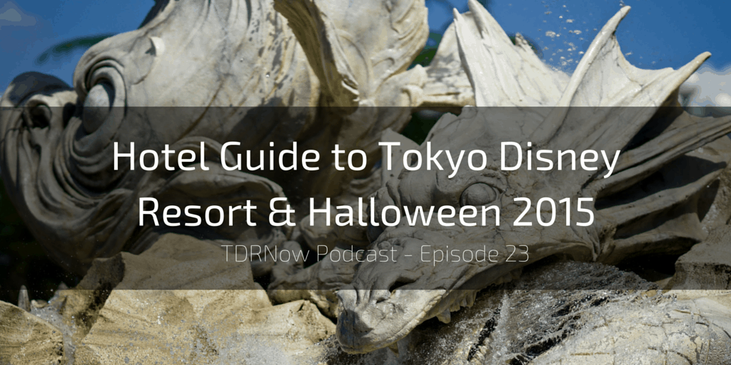 TDRNow Podcast Episode 23 – Hotel Guide & Halloween Trip Report