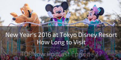 New Years & How Long to Visit Tokyo Disney Resort – TDRNow Podcast Episode 27