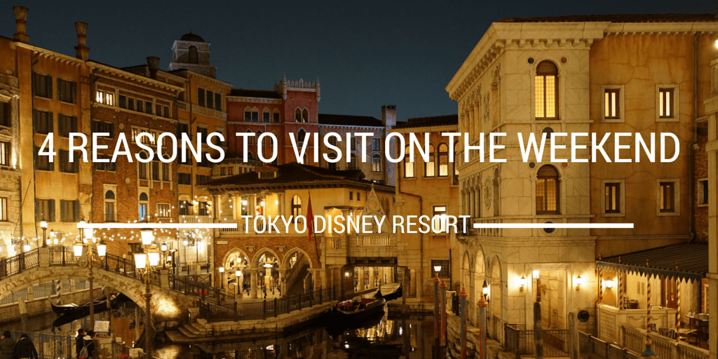 4 Reasons to Visit Tokyo Disney Resort on the Weekend