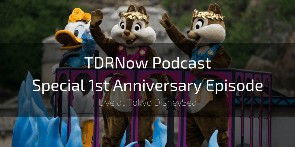 Live from Tokyo DisneySea – Special Episode TDRNow 1st Anniversary